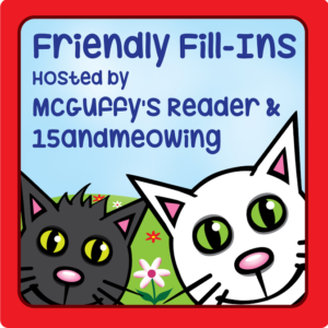 Friendly Fill-Ins Week #128